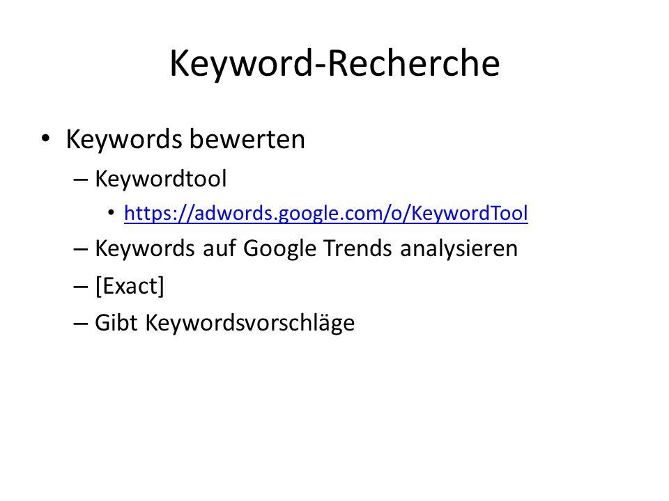 Keywords bewerten – Keywordtool https://adwords.google.com/o/KeywordTool – Keywords auf Google Trends analysieren – [Exact] – Gibt Keywordsvorschläge