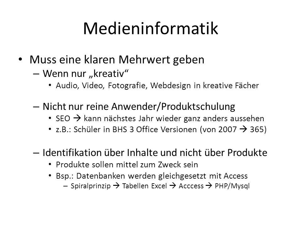 Medieninformatik Muss eine klaren Mehrwert geben – Wenn nur kreativ Audio, Video, Fotografie, Webdesign in kreative Fächer – Nicht nur reine Anwender/