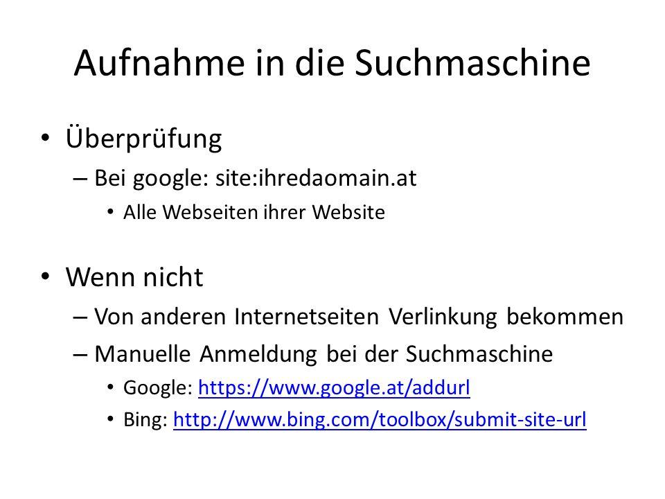 Aufnahme in die Suchmaschine Überprüfung – Bei google: site:ihredaomain.at Alle Webseiten ihrer Website Wenn nicht – Von anderen Internetseiten Verlin
