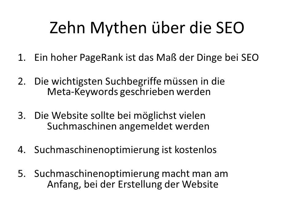 Zehn Mythen über die SEO 1.Ein hoher PageRank ist das Maß der Dinge bei SEO 2.Die wichtigsten Suchbegriffe müssen in die Meta-Keywords geschrieben wer