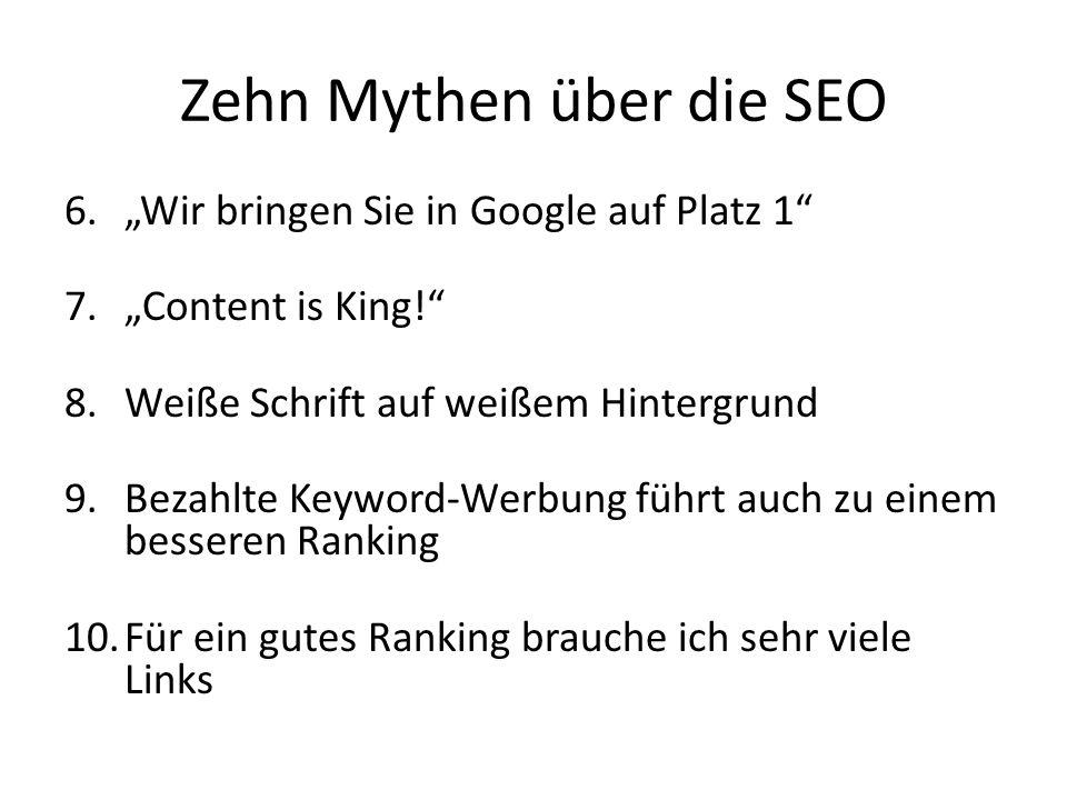 6.Wir bringen Sie in Google auf Platz 1 7.Content is King! 8.Weiße Schrift auf weißem Hintergrund 9.Bezahlte Keyword-Werbung führt auch zu einem besse
