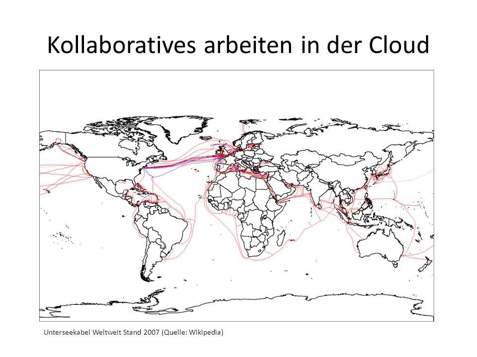 Kollaboratives arbeiten in der Cloud Unterseekabel Weltweit Stand 2007 (Quelle: Wikipedia)