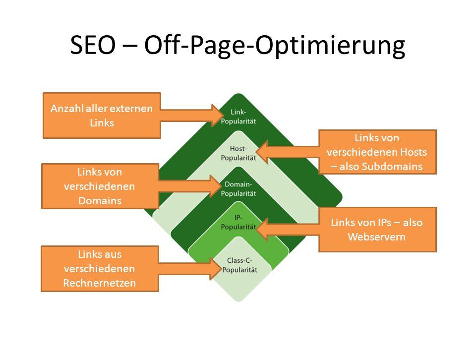 SEO – Off-Page-Optimierung Anzahl aller externen Links Links von verschiedenen Hosts – also Subdomains Links von verschiedenen Domains Links aus versc