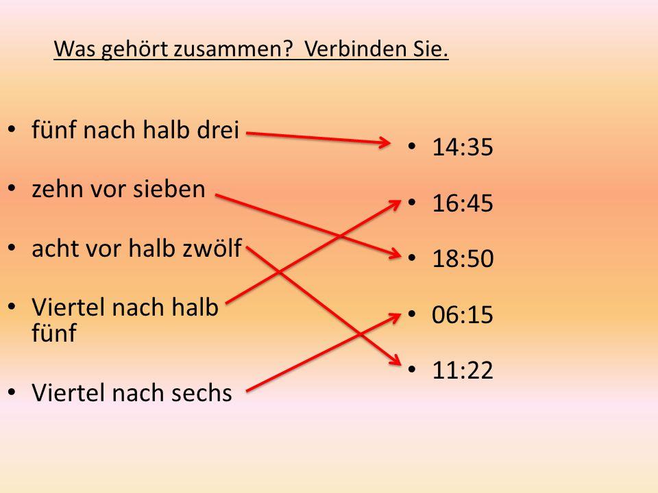 Was gehört zusammen? Verbinden Sie. fünf nach halb drei zehn vor sieben acht vor halb zwölf Viertel nach halb fünf Viertel nach sechs 14:35 16:45 18:5