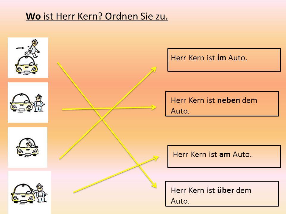 Wo ist Herr Kern? Ordnen Sie zu. Herr Kern ist im Auto. Herr Kern ist neben dem Auto. Herr Kern ist am Auto. Herr Kern ist über dem Auto.