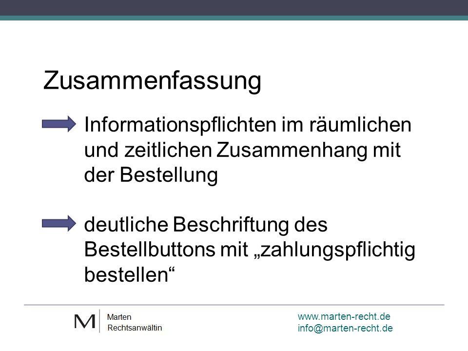 www.marten-recht.de info@marten-recht.de Zusammenfassung Informationspflichten im räumlichen und zeitlichen Zusammenhang mit der Bestellung deutliche Beschriftung des Bestellbuttons mit zahlungspflichtig bestellen