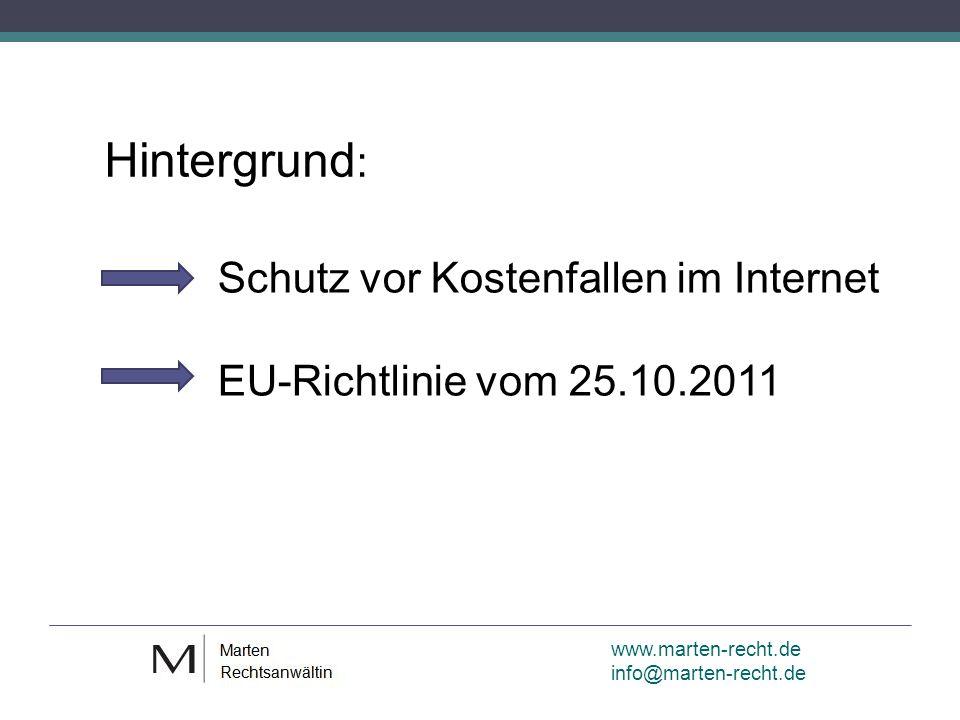 www.marten-recht.de info@marten-recht.de Hintergrund : Schutz vor Kostenfallen im Internet EU-Richtlinie vom 25.10.2011