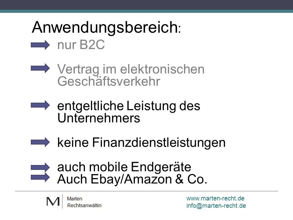 www.marten-recht.de info@marten-recht.de Anwendungsbereich : nur B2C Vertrag im elektronischen Geschäftsverkehr entgeltliche Leistung des Unternehmers keine Finanzdienstleistungen auch mobile Endgeräte Auch Ebay/Amazon & Co.