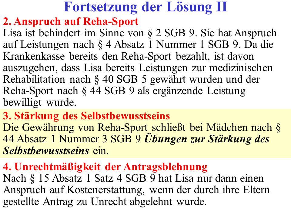 2. Anspruch auf Reha-Sport Lisa ist behindert im Sinne von § 2 SGB 9. Sie hat Anspruch auf Leistungen nach § 4 Absatz 1 Nummer 1 SGB 9. Da die Kranken