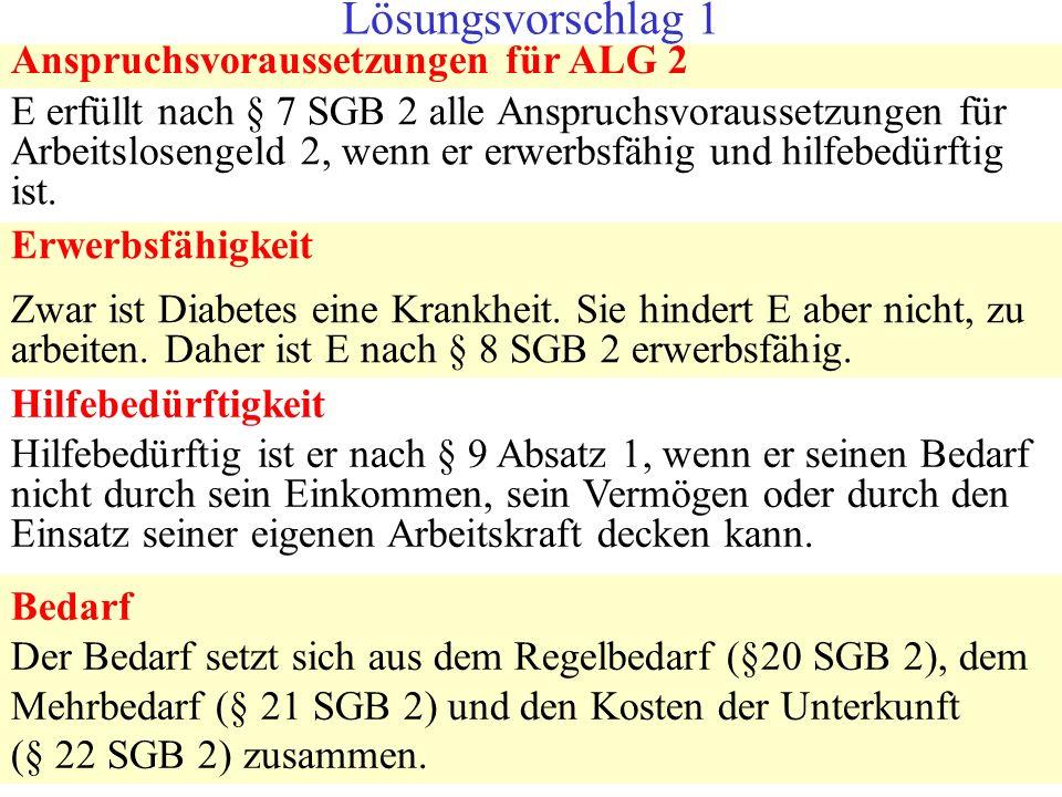 11 Anspruchsvoraussetzungen für ALG 2 E erfüllt nach § 7 SGB 2 alle Anspruchsvoraussetzungen für Arbeitslosengeld 2, wenn er erwerbsfähig und hilfebed