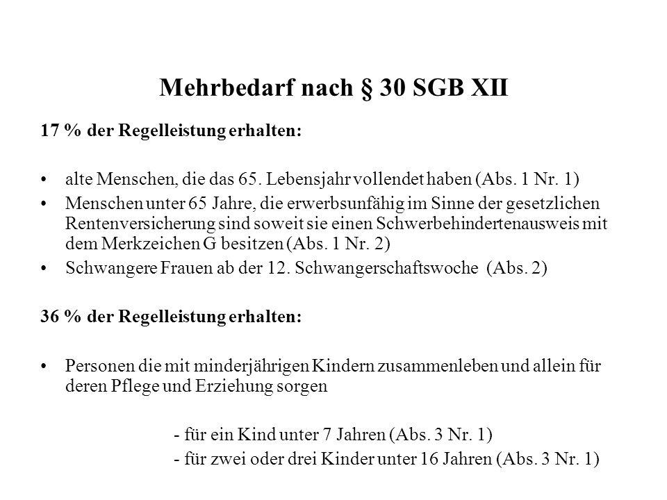 Mehrbedarf nach § 30 SGB XII 17 % der Regelleistung erhalten: alte Menschen, die das 65. Lebensjahr vollendet haben (Abs. 1 Nr. 1) Menschen unter 65 J