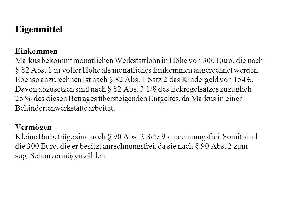 Eigenmittel Einkommen Markus bekommt monatlichen Werkstattlohn in Höhe von 300 Euro, die nach § 82 Abs. 1 in voller Höhe als monatliches Einkommen ang