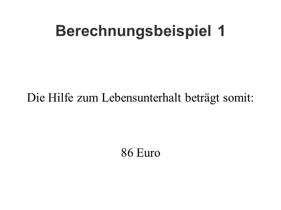 Die Hilfe zum Lebensunterhalt beträgt somit: 86 Euro