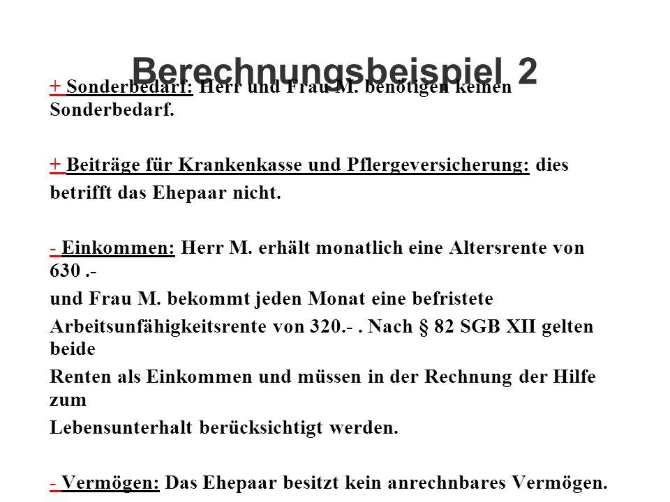 Berechnungsbeispiel 2 + Sonderbedarf: Herr und Frau M. benötigen keinen Sonderbedarf. + Beiträge für Krankenkasse und Pflergeversicherung: dies betrif