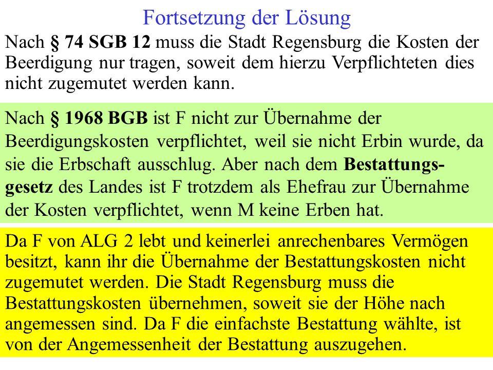 Nach § 74 SGB 12 muss die Stadt Regensburg die Kosten der Beerdigung nur tragen, soweit dem hierzu Verpflichteten dies nicht zugemutet werden kann. Na