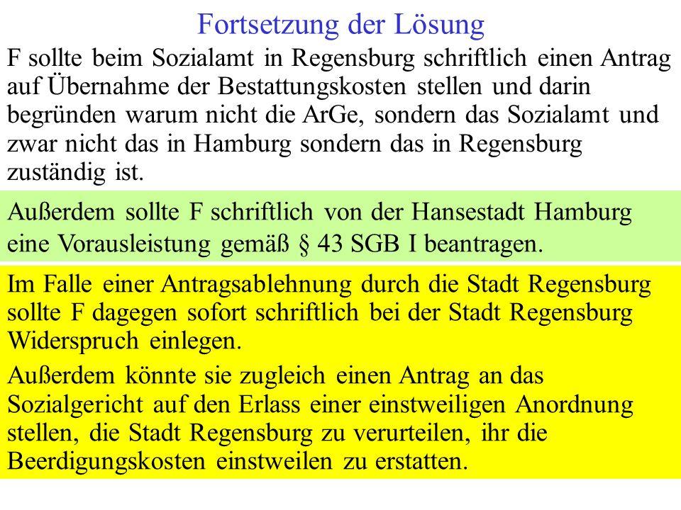 F sollte beim Sozialamt in Regensburg schriftlich einen Antrag auf Übernahme der Bestattungskosten stellen und darin begründen warum nicht die ArGe, s