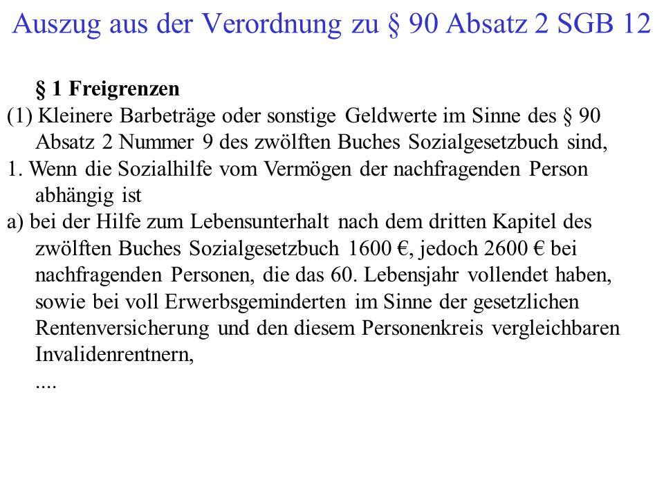 Auszug aus der Verordnung zu § 90 Absatz 2 SGB 12 § 1 Freigrenzen (1) Kleinere Barbeträge oder sonstige Geldwerte im Sinne des § 90 Absatz 2 Nummer 9