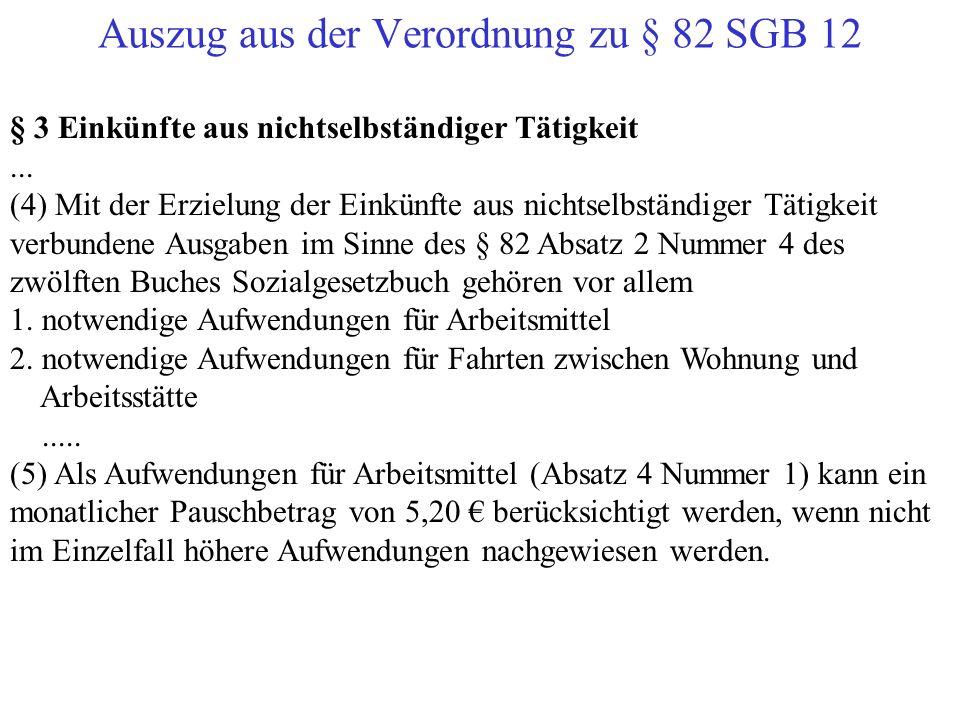 Auszug aus der Verordnung zu § 82 SGB 12 § 3 Einkünfte aus nichtselbständiger Tätigkeit... (4) Mit der Erzielung der Einkünfte aus nichtselbständiger
