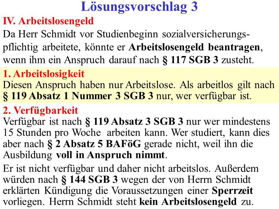 IV. Arbeitslosengeld Da Herr Schmidt vor Studienbeginn sozialversicherungs- pflichtig arbeitete, könnte er Arbeitslosengeld beantragen, wenn ihm ein A