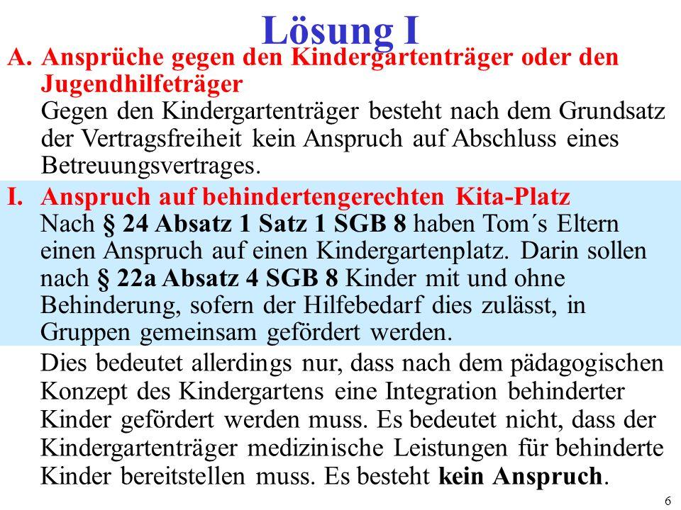 67 Lösung I A.Ansprüche gegen den Kindergartenträger oder den Jugendhilfeträger Gegen den Kindergartenträger besteht nach dem Grundsatz der Vertragsfr