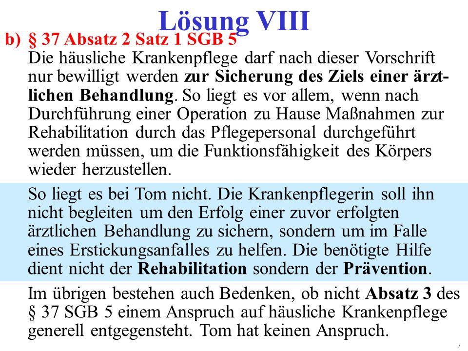 74 Lösung VIII b)§ 37 Absatz 2 Satz 1 SGB 5 Die häusliche Krankenpflege darf nach dieser Vorschrift nur bewilligt werden zur Sicherung des Ziels einer