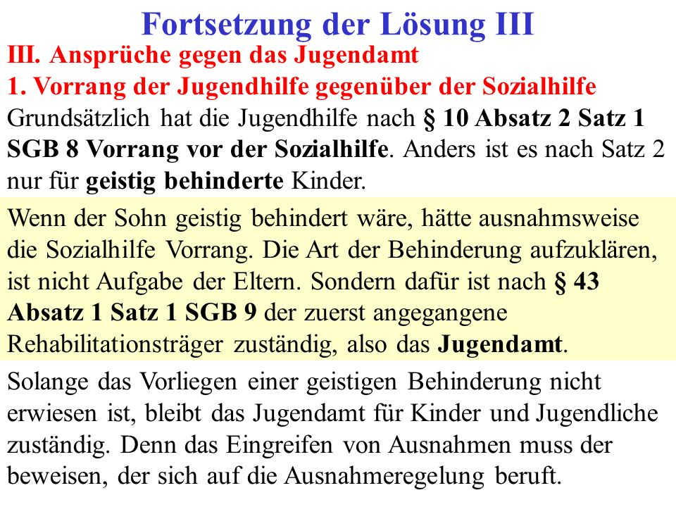 III. Ansprüche gegen das Jugendamt 1. Vorrang der Jugendhilfe gegenüber der Sozialhilfe Grundsätzlich hat die Jugendhilfe nach § 10 Absatz 2 Satz 1 SG