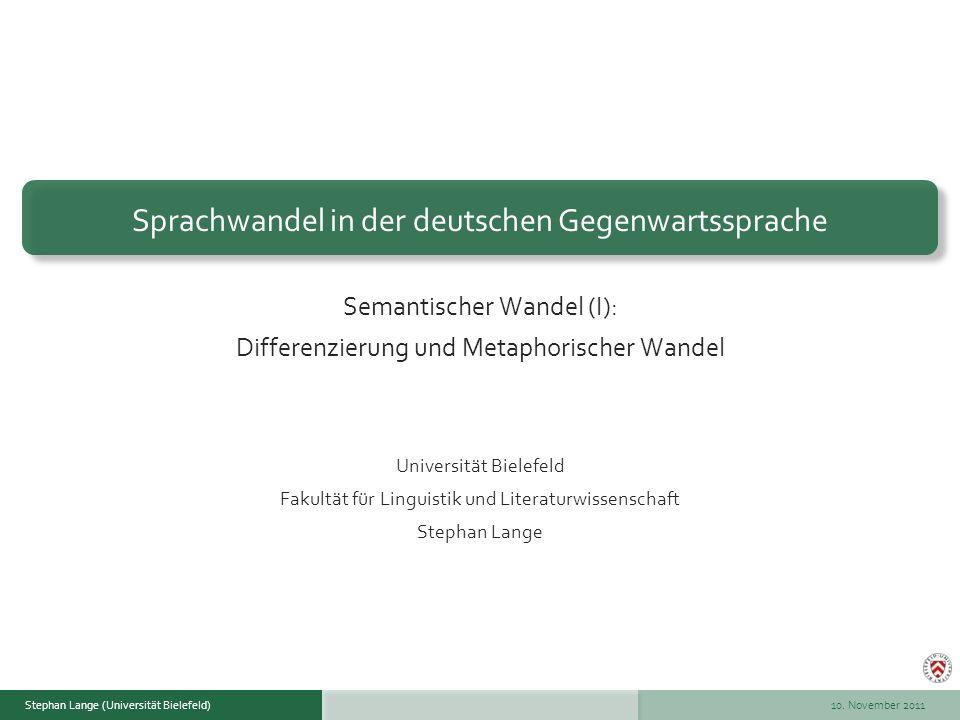 Stephan Lange (Universität Bielefeld)Wintersemester 2008/09Stephan Lange (Universität Bielefeld) 10. November 2011 Semantischer Wandel (I): Differenzi