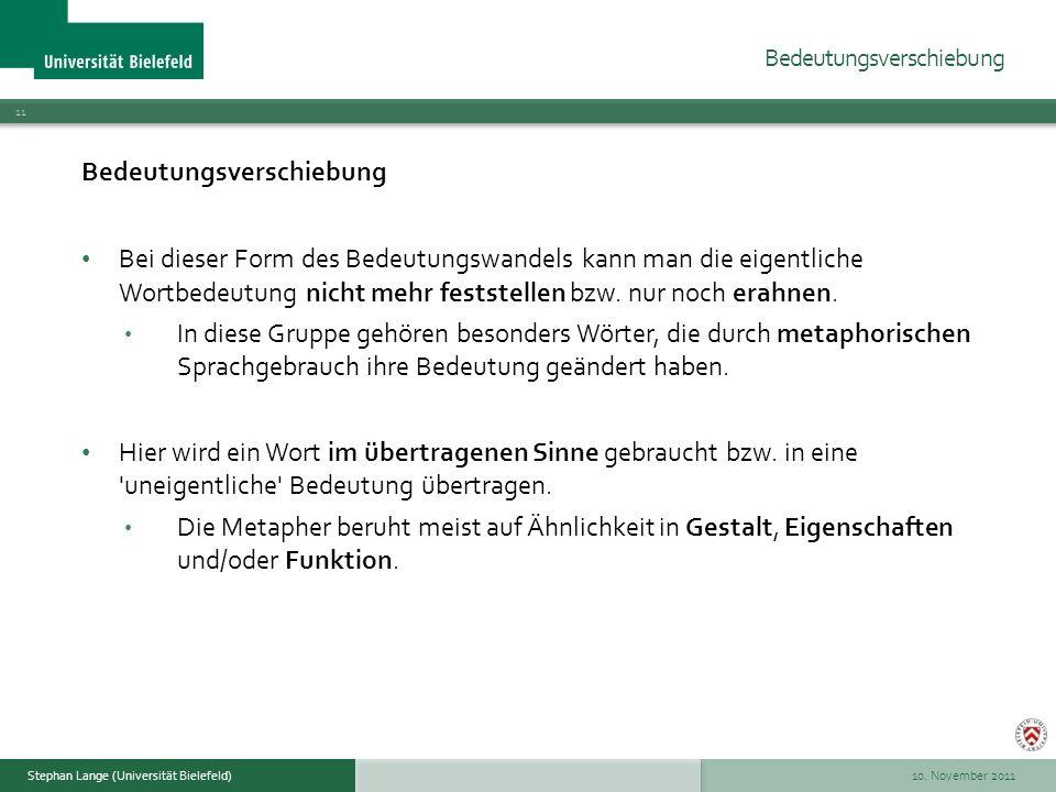 10. November 2011 11 Stephan Lange (Universität Bielefeld) Bedeutungsverschiebung Bei dieser Form des Bedeutungswandels kann man die eigentliche Wortb