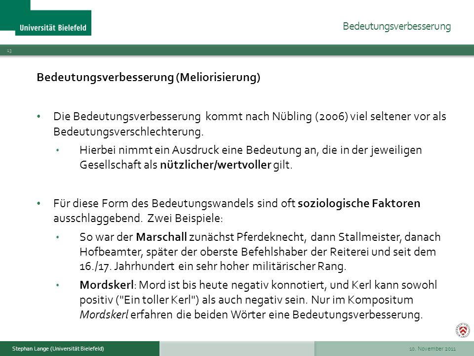 10. November 2011 13 Stephan Lange (Universität Bielefeld) Bedeutungsverbesserung (Meliorisierung) Die Bedeutungsverbesserung kommt nach Nübling (2006