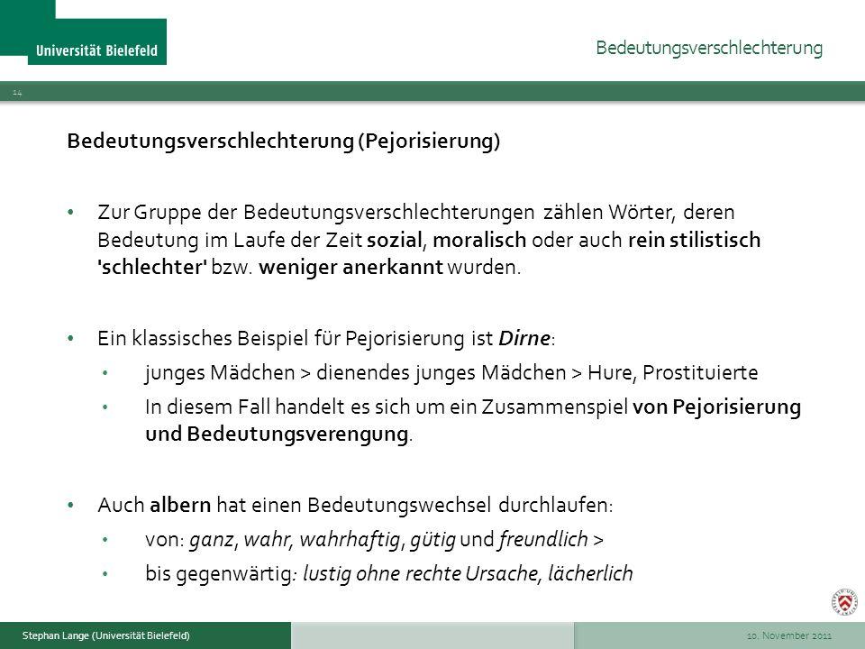10. November 2011 14 Stephan Lange (Universität Bielefeld) Bedeutungsverschlechterung (Pejorisierung) Zur Gruppe der Bedeutungsverschlechterungen zähl