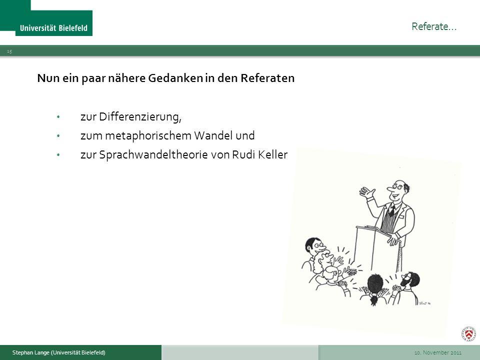 10. November 2011 15 Stephan Lange (Universität Bielefeld) Nun ein paar nähere Gedanken in den Referaten zur Differenzierung, zum metaphorischem Wande