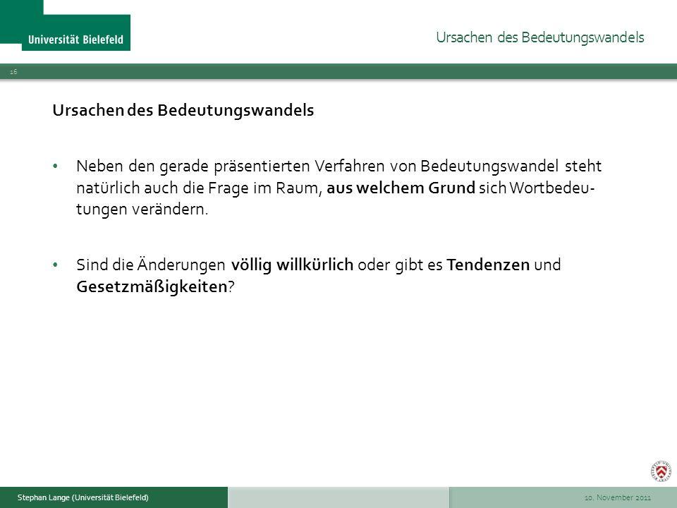10. November 2011 16 Stephan Lange (Universität Bielefeld) Ursachen des Bedeutungswandels Neben den gerade präsentierten Verfahren von Bedeutungswande