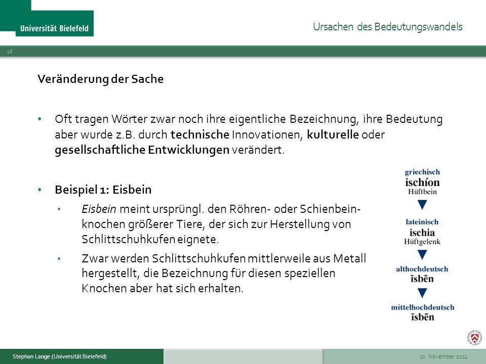 10. November 2011 18 Stephan Lange (Universität Bielefeld) Veränderung der Sache Oft tragen Wörter zwar noch ihre eigentliche Bezeichnung, ihre Bedeut