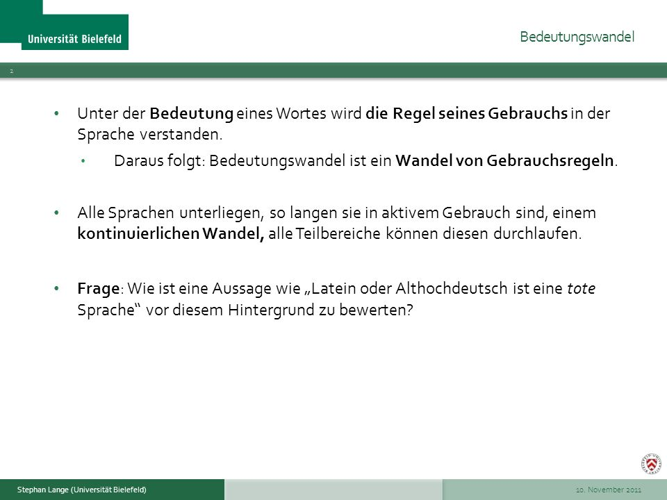 10. November 2011 2 Stephan Lange (Universität Bielefeld) Bedeutungswandel Unter der Bedeutung eines Wortes wird die Regel seines Gebrauchs in der Spr