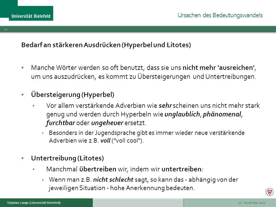 10. November 2011 20 Stephan Lange (Universität Bielefeld) Bedarf an stärkeren Ausdrücken (Hyperbel und Litotes) Manche Wörter werden so oft benutzt,