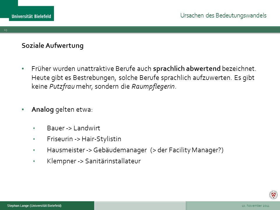 10. November 2011 23 Stephan Lange (Universität Bielefeld) Soziale Aufwertung Früher wurden unattraktive Berufe auch sprachlich abwertend bezeichnet.