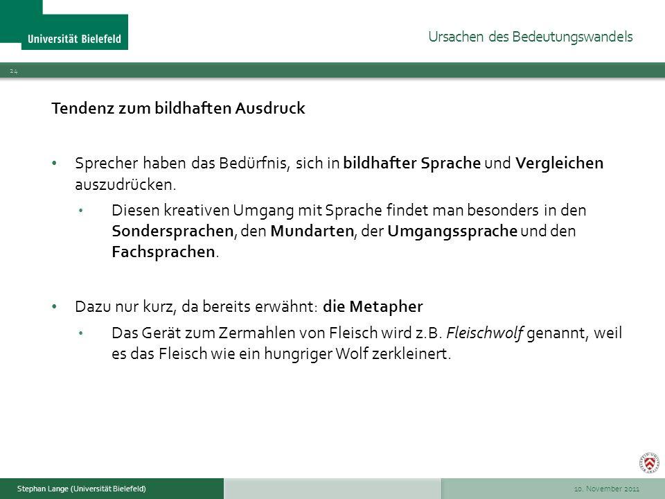10. November 2011 24 Stephan Lange (Universität Bielefeld) Tendenz zum bildhaften Ausdruck Sprecher haben das Bedürfnis, sich in bildhafter Sprache un