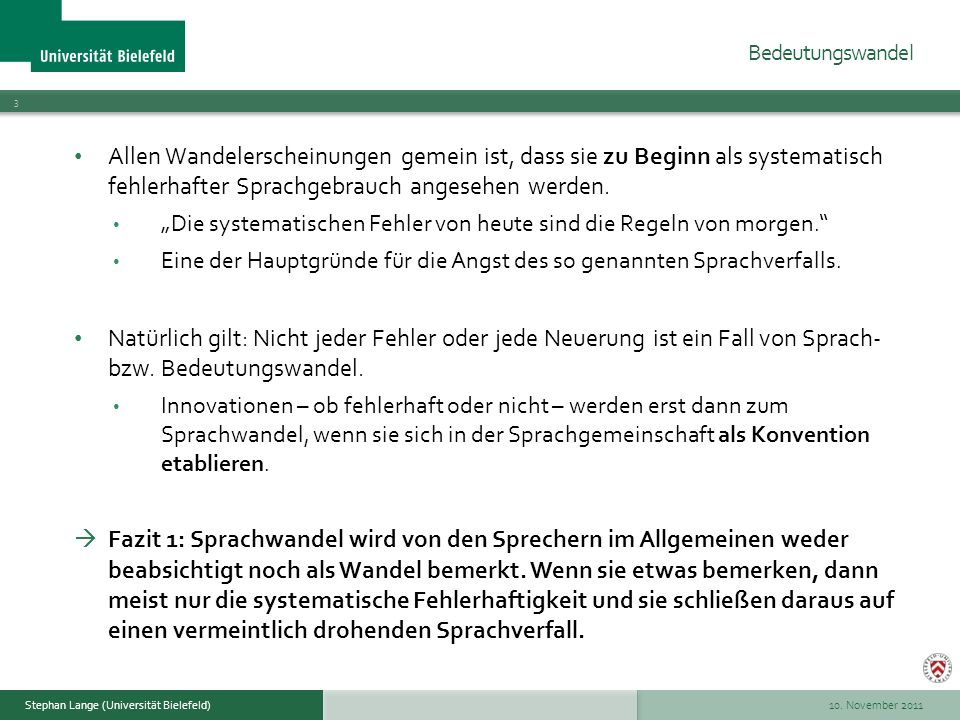 10. November 2011 3 Stephan Lange (Universität Bielefeld) Allen Wandelerscheinungen gemein ist, dass sie zu Beginn als systematisch fehlerhafter Sprac