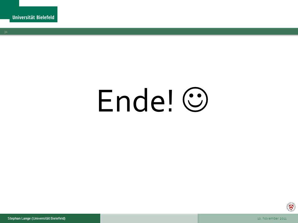 10. November 2011 31 Stephan Lange (Universität Bielefeld) Ende!