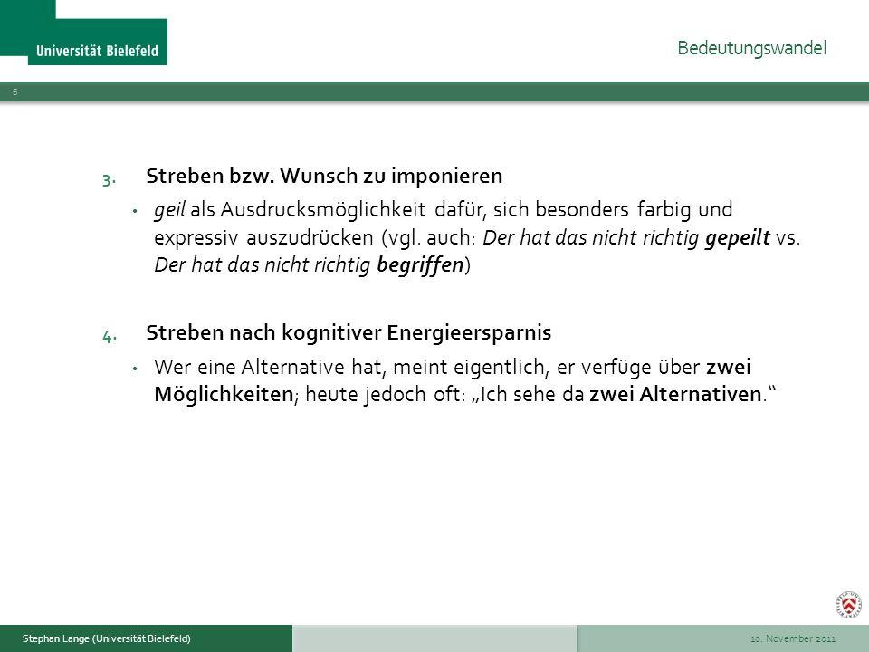 10. November 2011 6 Stephan Lange (Universität Bielefeld) 3. Streben bzw. Wunsch zu imponieren geil als Ausdrucksmöglichkeit dafür, sich besonders far