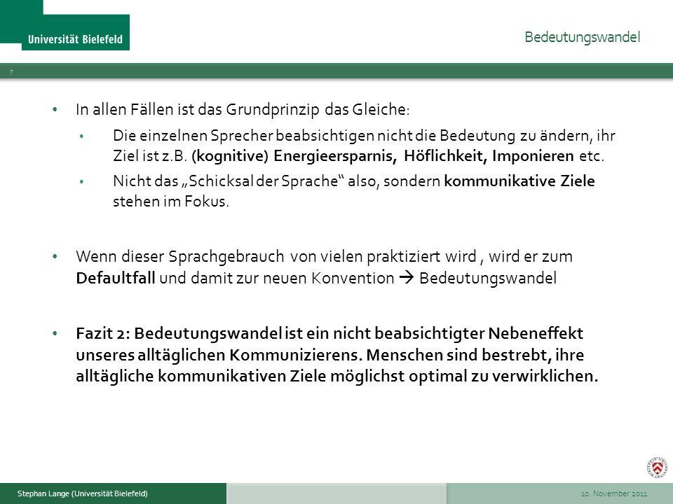 10. November 2011 7 Stephan Lange (Universität Bielefeld) In allen Fällen ist das Grundprinzip das Gleiche: Die einzelnen Sprecher beabsichtigen nicht