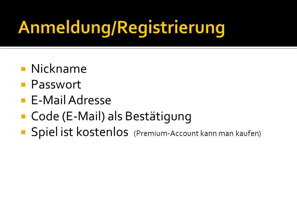 Nickname Passwort E-Mail Adresse Code (E-Mail) als Bestätigung Spiel ist kostenlos (Premium-Account kann man kaufen)