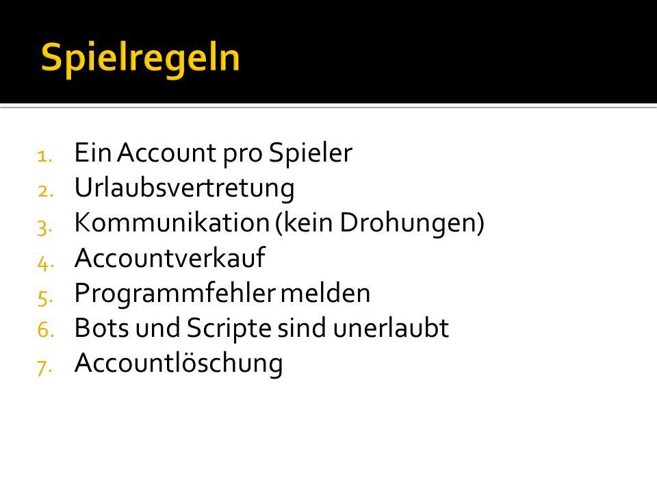1. Ein Account pro Spieler 2. Urlaubsvertretung 3.
