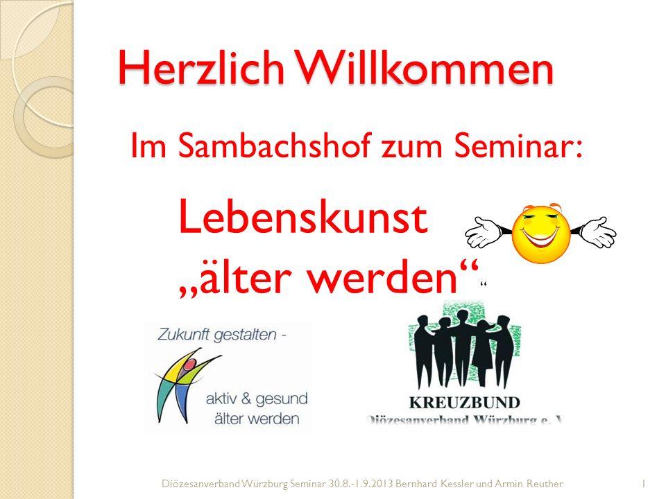 Herzlich Willkommen Lebenskunst älter werden Im Sambachshof zum Seminar: 1Diözesanverband Würzburg Seminar 30.8.-1.9.2013 Bernhard Kessler und Armin Reuther