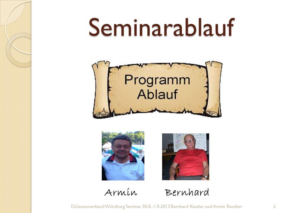 Seminarablauf 2 ArminBernhard Diözesanverband Würzburg Seminar 30.8.-1.9.2013 Bernhard Kessler und Armin Reuther