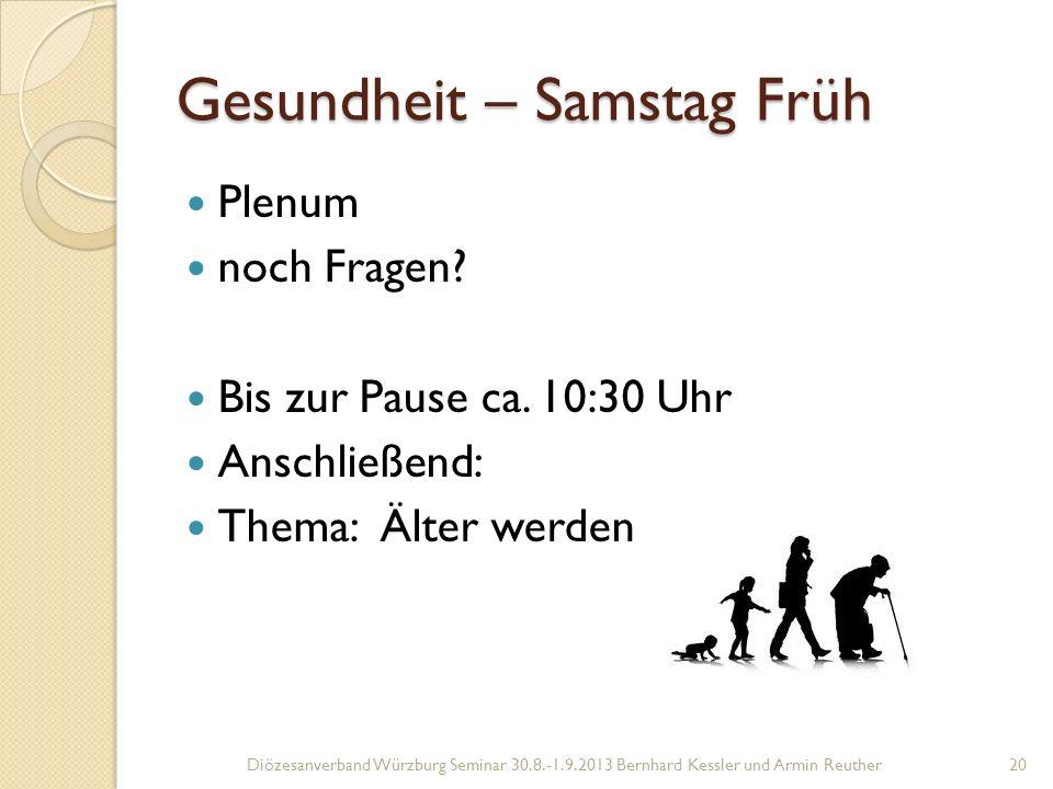 Gesundheit – Samstag Früh Plenum noch Fragen.Bis zur Pause ca.