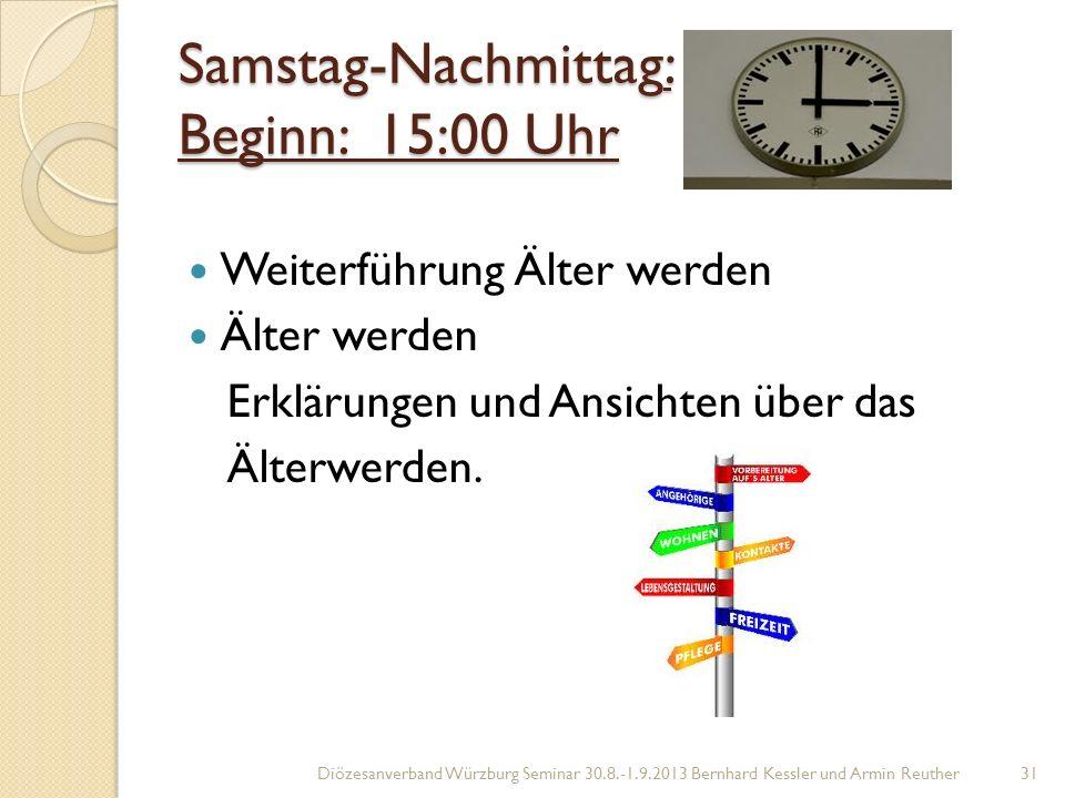 Samstag-Nachmittag: Beginn: 15:00 Uhr Weiterführung Älter werden Älter werden Erklärungen und Ansichten über das Älterwerden.