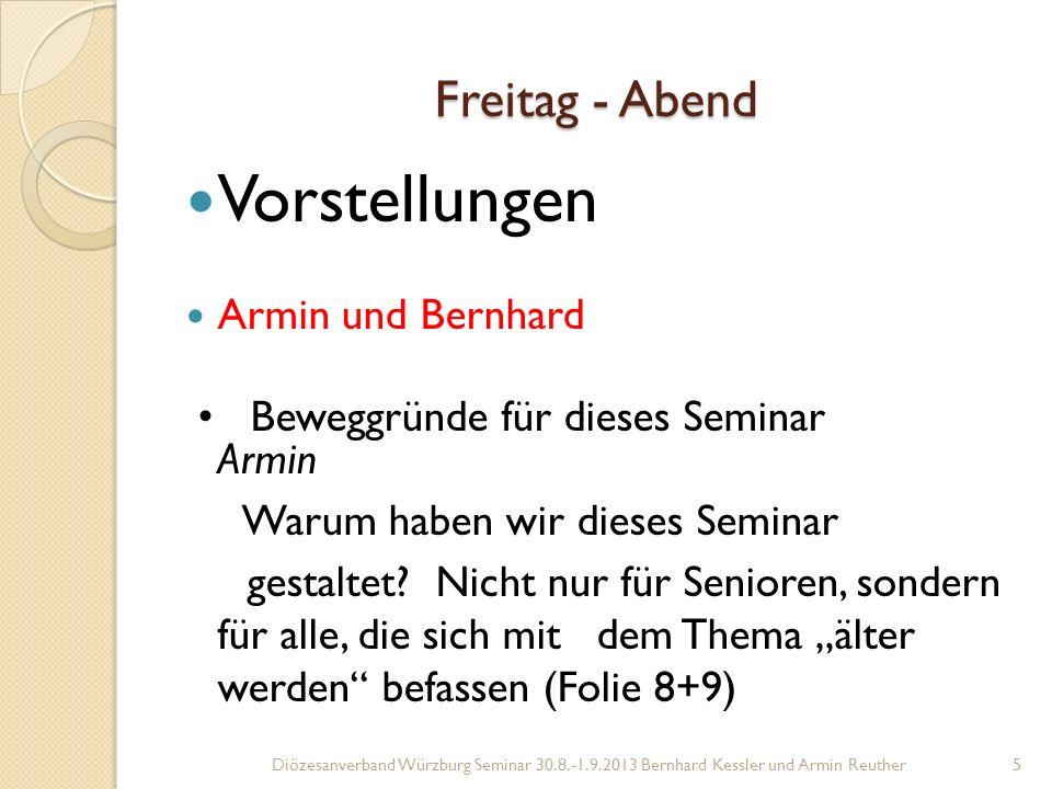 Freitag - Abend Vorstellungen Armin und Bernhard Beweggründe für dieses Seminar Armin Warum haben wir dieses Seminar gestaltet.