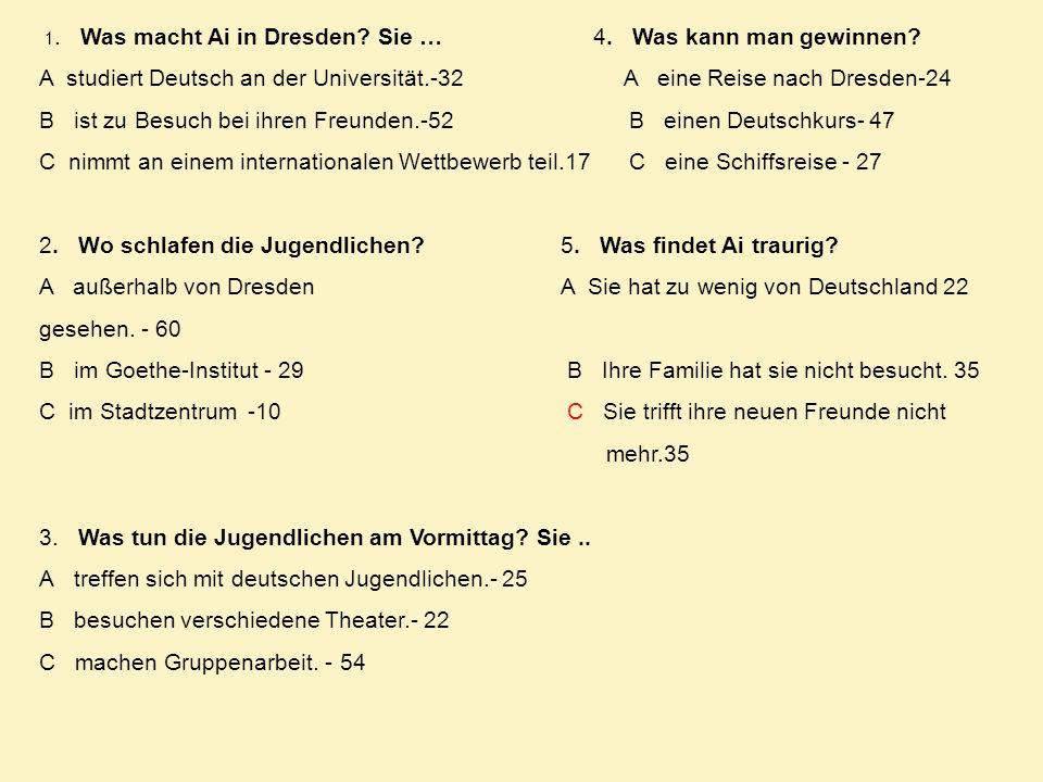 1. Was macht Ai in Dresden? Sie … 4. Was kann man gewinnen? A studiert Deutsch an der Universität.-32 A eine Reise nach Dresden-24 B ist zu Besuch bei