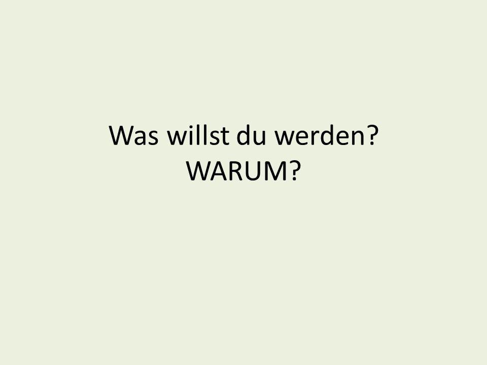Was willst du werden? WARUM?
